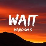 Wait Lyrics - Maroon 5